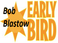 Bob Blastow Early Bird